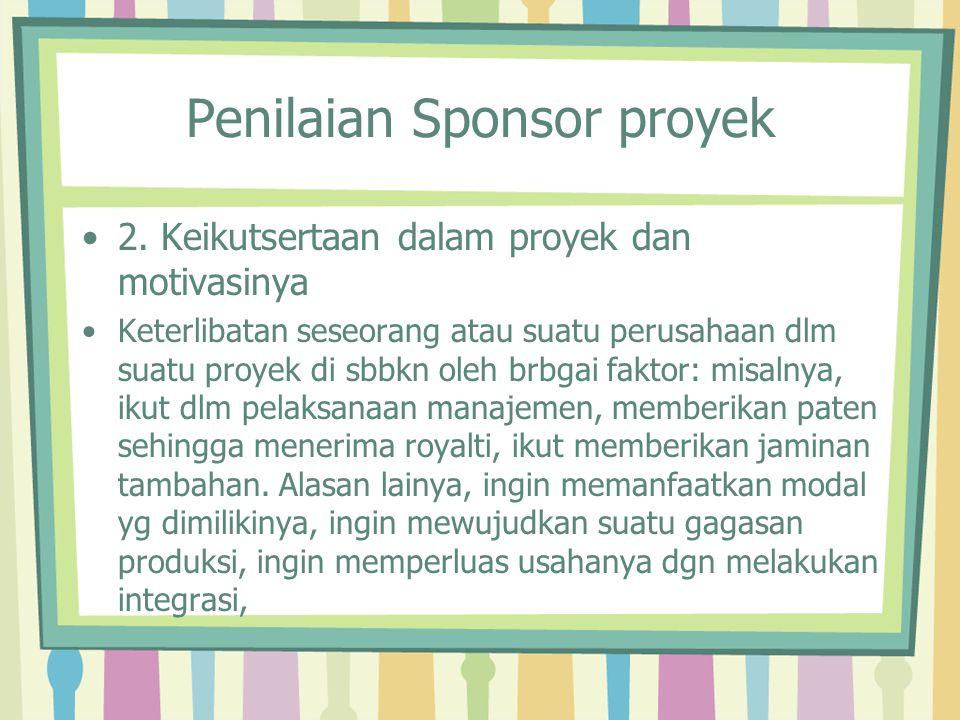 Penilaian Sponsor proyek 2. Keikutsertaan dalam proyek dan motivasinya Keterlibatan seseorang atau suatu perusahaan dlm suatu proyek di sbbkn oleh brb