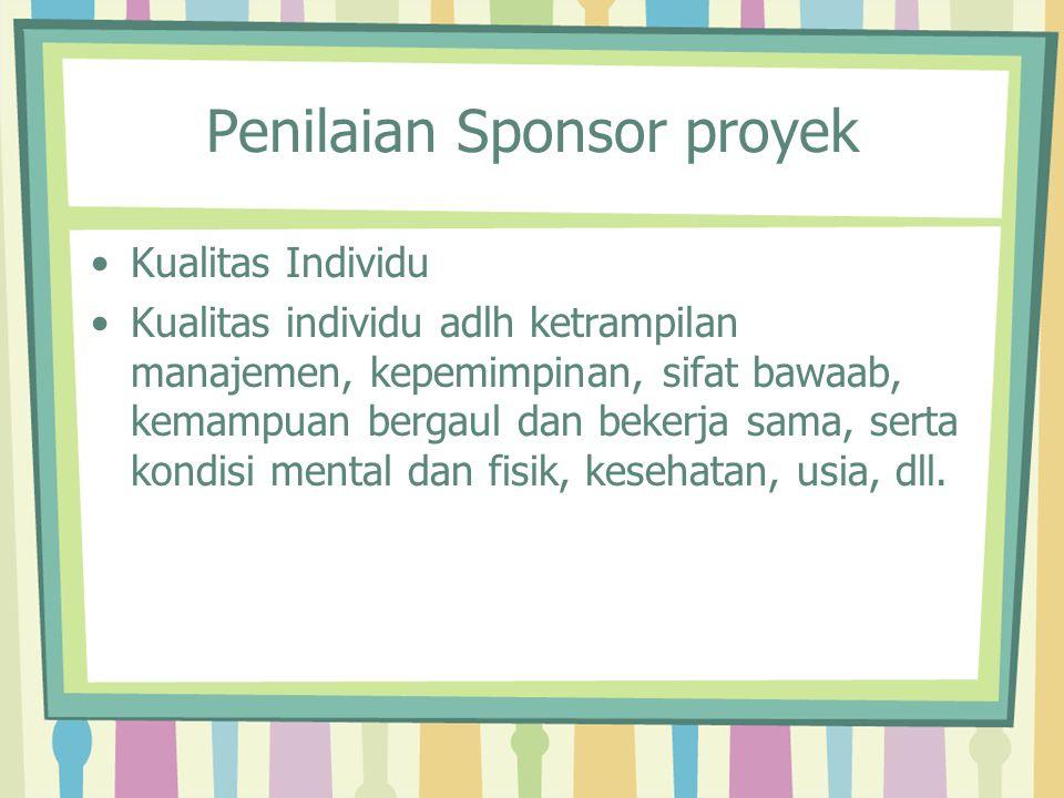 Penilaian Sponsor proyek Kualitas Individu Kualitas individu adlh ketrampilan manajemen, kepemimpinan, sifat bawaab, kemampuan bergaul dan bekerja sam