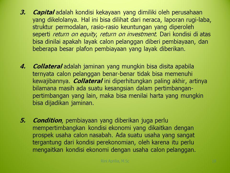 3.Capital adalah kondisi kekayaan yang dimiliki oleh perusahaan yang dikelolanya. Hal ini bisa dilihat dari neraca, laporan rugi-laba, struktur permod