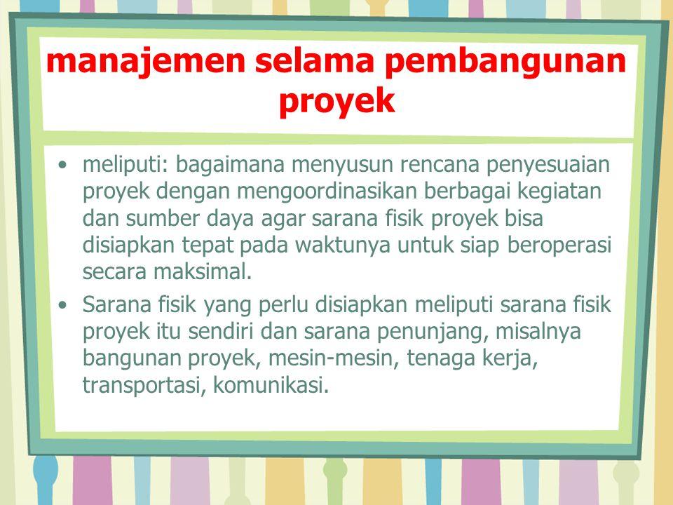 manajemen selama pembangunan proyek Hal yg perlu diatur dalam perencanaan pelaksanaan proyek ialah: 1.