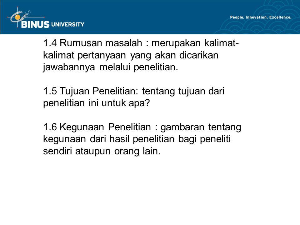 1.4 Rumusan masalah : merupakan kalimat- kalimat pertanyaan yang akan dicarikan jawabannya melalui penelitian.