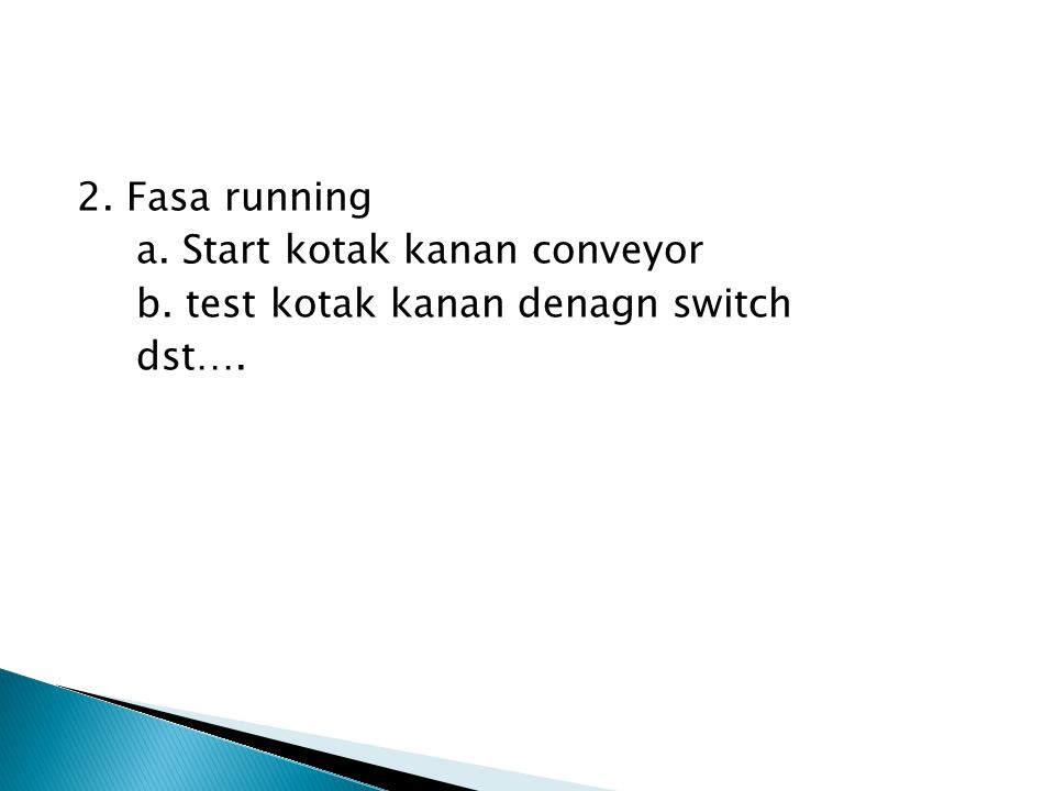 2. Fasa running a. Start kotak kanan conveyor b. test kotak kanan denagn switch dst….