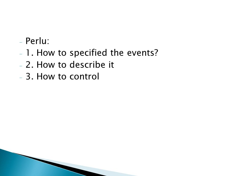 - Perlu: - 1. How to specified the events? - 2. How to describe it - 3. How to control