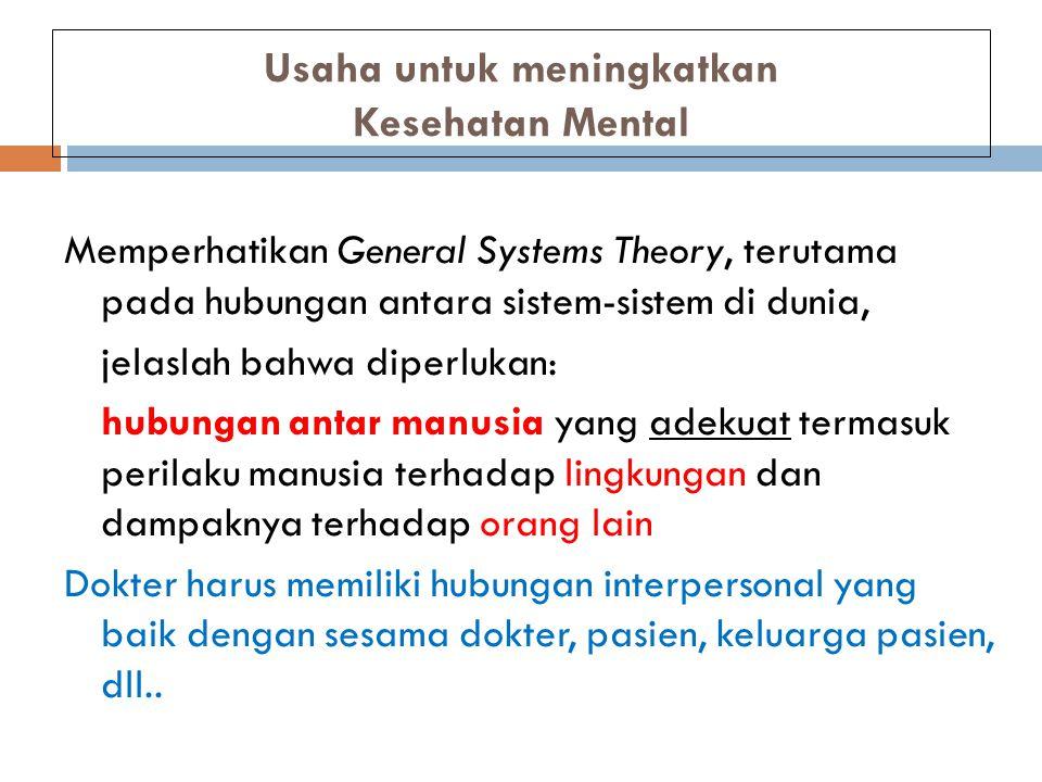 Usaha untuk meningkatkan Kesehatan Mental Memperhatikan General Systems Theory, terutama pada hubungan antara sistem-sistem di dunia, jelaslah bahwa d
