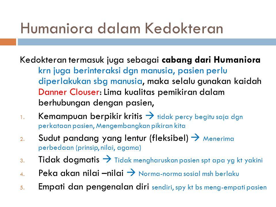 Humaniora dalam Kedokteran Kedokteran termasuk juga sebagai cabang dari Humaniora krn juga berinteraksi dgn manusia, pasien perlu diperlakukan sbg man