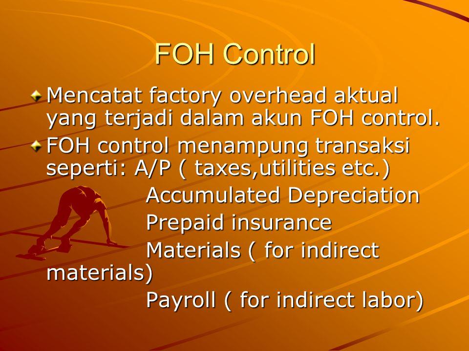 FOH Control Mencatat factory overhead aktual yang terjadi dalam akun FOH control.