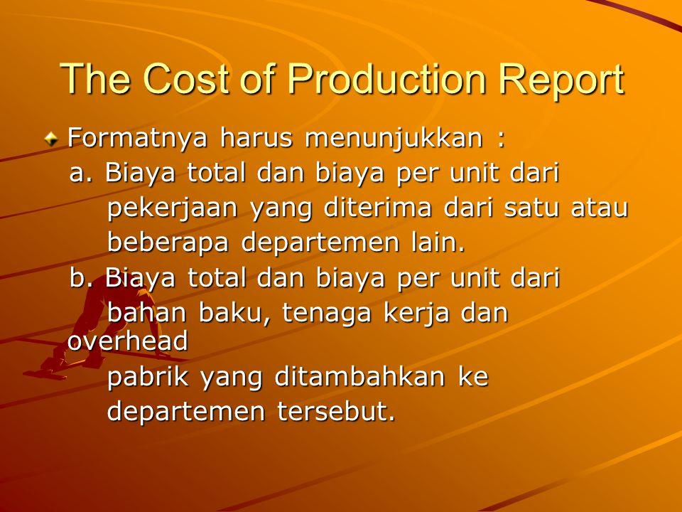 The Cost of Production Report Formatnya harus menunjukkan : a.