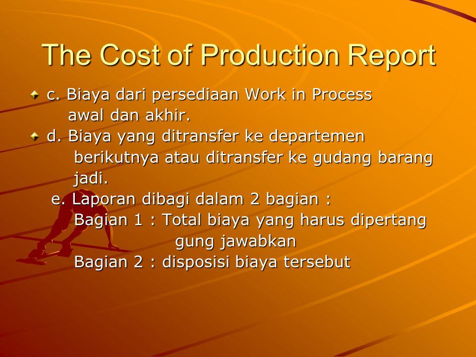 The Cost of Production Report c.Biaya dari persediaan Work in Process awal dan akhir.
