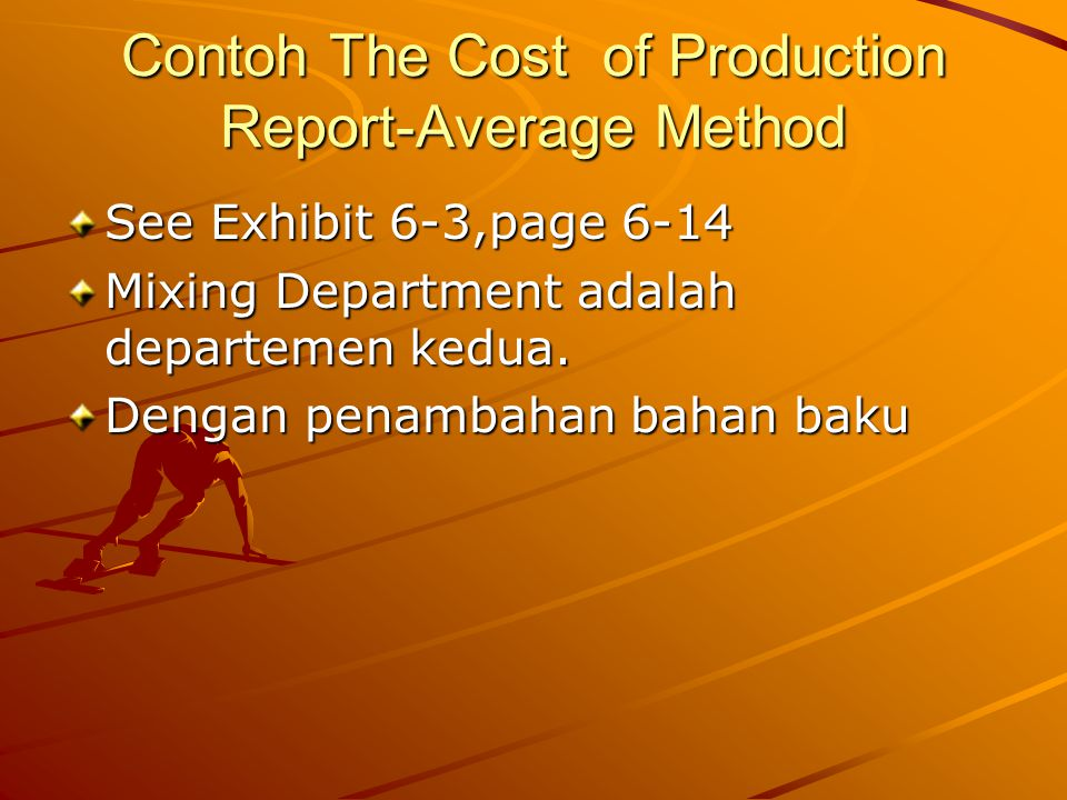 Contoh The Cost of Production Report-Average Method See Exhibit 6-3,page 6-14 Mixing Department adalah departemen kedua. Dengan penambahan bahan baku