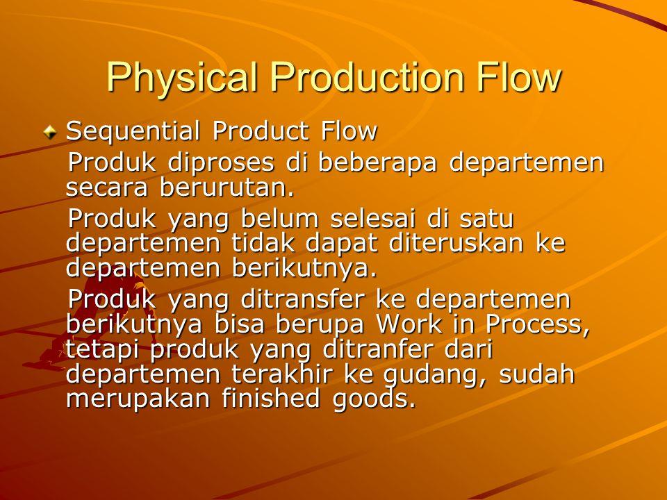 Physical Production Flow Sequential Product Flow Produk diproses di beberapa departemen secara berurutan.