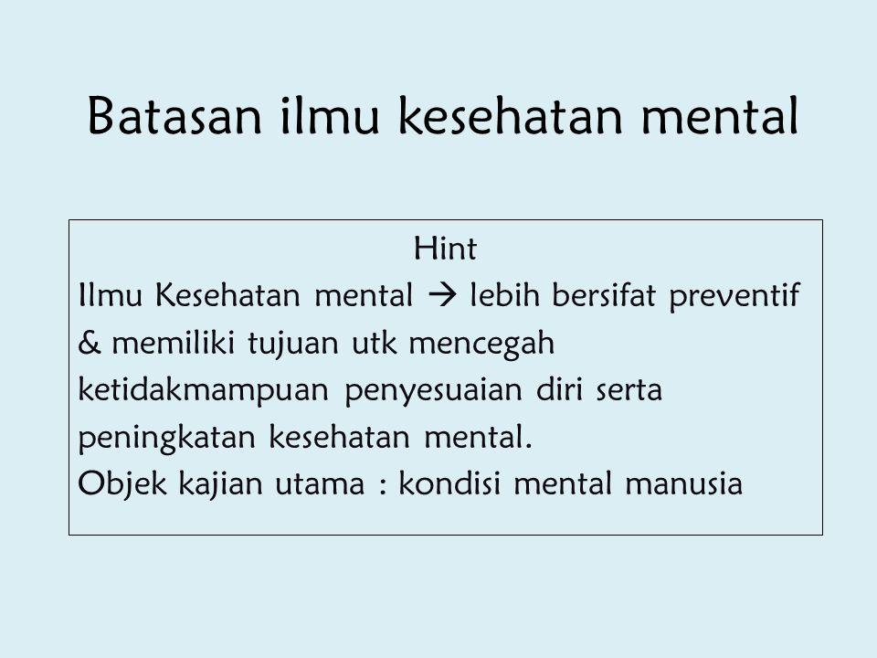 Batasan ilmu kesehatan mental Hint Ilmu Kesehatan mental  lebih bersifat preventif & memiliki tujuan utk mencegah ketidakmampuan penyesuaian diri ser