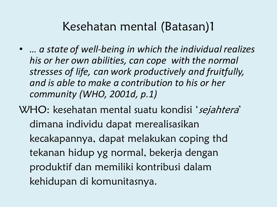 Kesehatan mental (Batasan)1 … a state of well-being in which the individual realizes his or her own abilities, can cope with the normal stresses of li