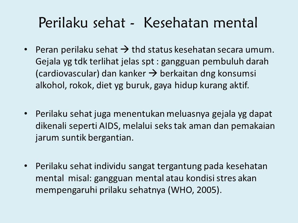 Perilaku sehat - Kesehatan mental Peran perilaku sehat  thd status kesehatan secara umum. Gejala yg tdk terlihat jelas spt : gangguan pembuluh darah