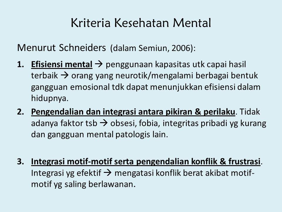 Kriteria Kesehatan Mental Menurut Schneiders (dalam Semiun, 2006): 1.Efisiensi mental  penggunaan kapasitas utk capai hasil terbaik  orang yang neur