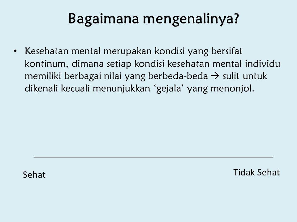Bagaimana mengenalinya? Kesehatan mental merupakan kondisi yang bersifat kontinum, dimana setiap kondisi kesehatan mental individu memiliki berbagai n