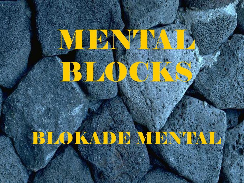 * Mental Block Memicu Kecemasan anda * Mental Block Memicu Rasa Benci anda * Mental Block Memicu Rasa Putus asa anda * Mental Block Memicu anda untuk