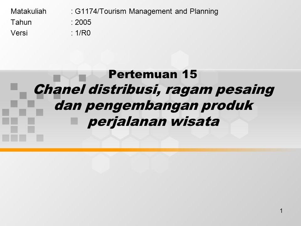 1 Pertemuan 15 Chanel distribusi, ragam pesaing dan pengembangan produk perjalanan wisata Matakuliah: G1174/Tourism Management and Planning Tahun: 2005 Versi: 1/R0