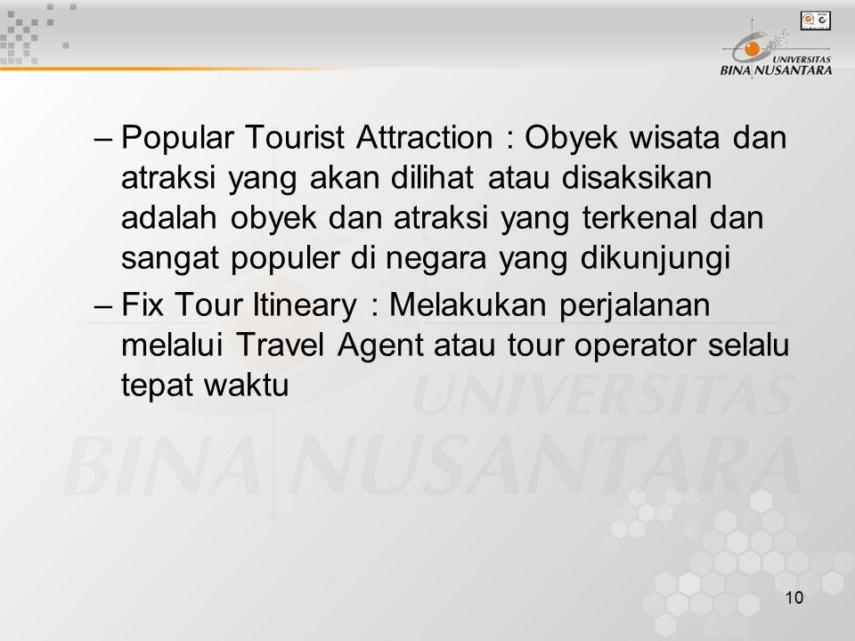 10 –Popular Tourist Attraction : Obyek wisata dan atraksi yang akan dilihat atau disaksikan adalah obyek dan atraksi yang terkenal dan sangat populer di negara yang dikunjungi –Fix Tour Itineary : Melakukan perjalanan melalui Travel Agent atau tour operator selalu tepat waktu