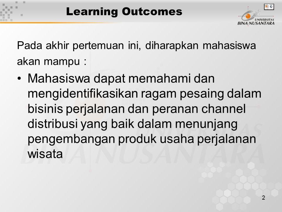 2 Learning Outcomes Pada akhir pertemuan ini, diharapkan mahasiswa akan mampu : Mahasiswa dapat memahami dan mengidentifikasikan ragam pesaing dalam bisinis perjalanan dan peranan channel distribusi yang baik dalam menunjang pengembangan produk usaha perjalanan wisata