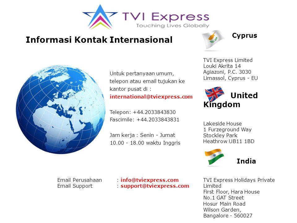 Untuk pertanyaan umum, telepon atau email tujukan ke kantor pusat di : international@tviexpress.com Telepon: +44.2033843830 Fascimile: +44.2033843831 Jam kerja : Senin - Jumat 10.00 - 18.00 waktu Inggris Cyprus TVI Express Limited Louki Akrita 14 Agiazoni, P.C.