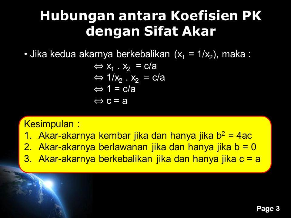 Page 3 Hubungan antara Koefisien PK dengan Sifat Akar J Jika kedua akarnya berkebalikan (x 1 = 1/x 2 ), maka : ⇔ x 1. x 2 = c/a ⇔ 1/x 2. x 2 = c/a ⇔ 1