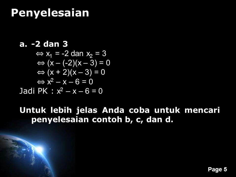Page 5 Penyelesaian a.-2 dan 3 ⇔ x 1 = -2 dan x 2 = 3 ⇔ (x – (-2)(x – 3) = 0 ⇔ (x + 2)(x – 3) = 0 ⇔ x 2 – x – 6 = 0 Jadi PK : x 2 – x – 6 = 0 Untuk le