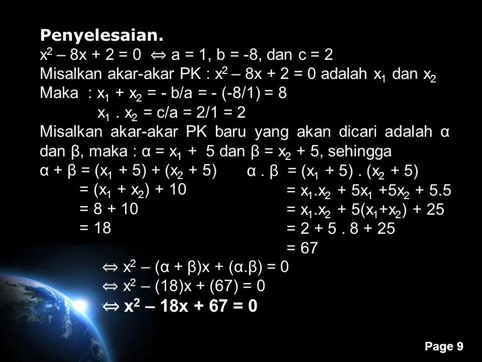 Page 9 Penyelesaian. x 2 – 8x + 2 = 0 ⇔ a = 1, b = -8, dan c = 2 Misalkan akar-akar PK : x xx x 2 – 8x + 2 = 0 adalah x 1 dan x 2 Maka : x 1 + x 2 = -