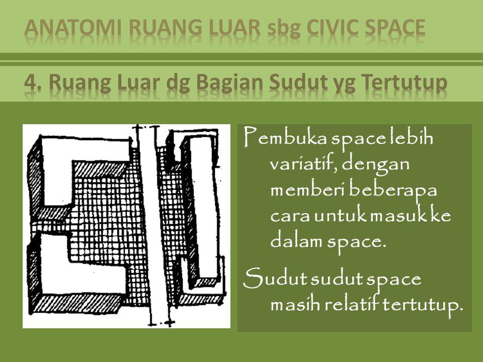 Pembuka space lebih variatif, dengan memberi beberapa cara untuk masuk ke dalam space. Sudut sudut space masih relatif tertutup.