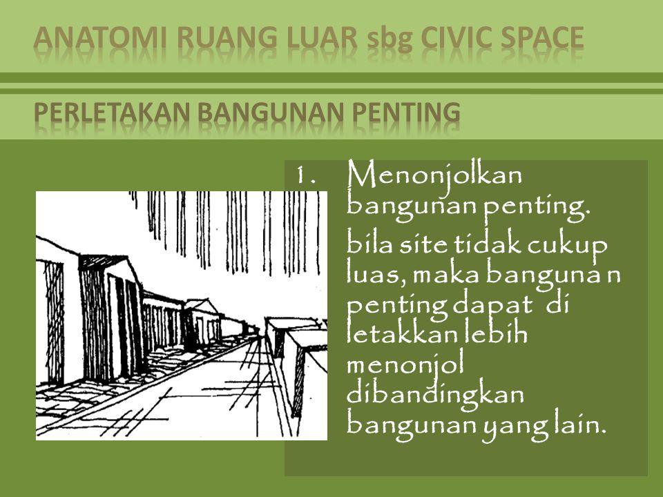 1.Menonjolkan bangunan penting. bila site tidak cukup luas, maka banguna n penting dapat di letakkan lebih menonjol dibandingkan bangunan yang lain.