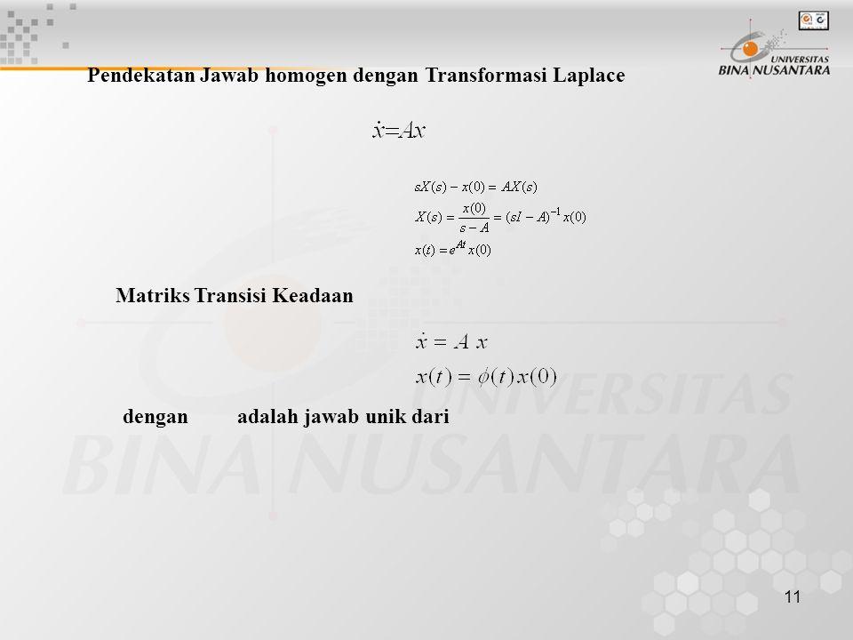 11 Pendekatan Jawab homogen dengan Transformasi Laplace Matriks Transisi Keadaan dengan adalah jawab unik dari