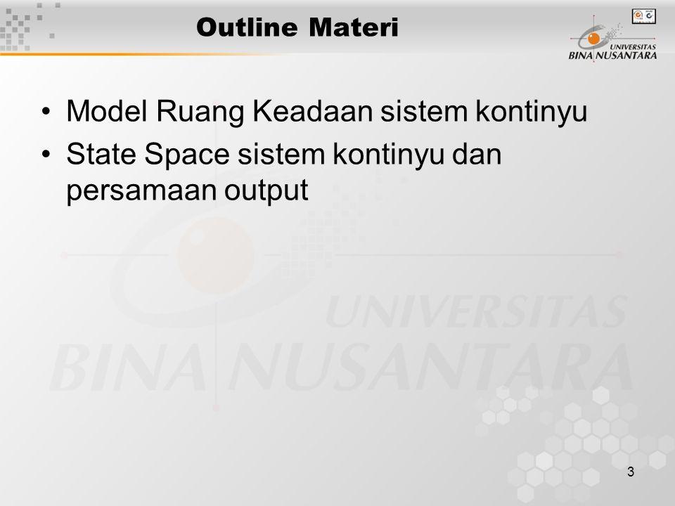 3 Outline Materi Model Ruang Keadaan sistem kontinyu State Space sistem kontinyu dan persamaan output