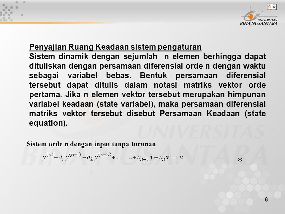 6 Penyajian Ruang Keadaan sistem pengaturan Sistem dinamik dengan sejumlah n elemen berhingga dapat dituliskan dengan persamaan diferensial orde n den