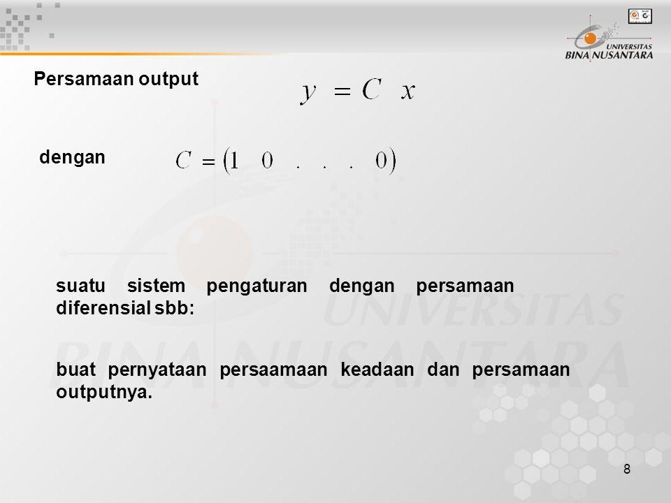 8 Persamaan output dengan suatu sistem pengaturan dengan persamaan diferensial sbb: buat pernyataan persaamaan keadaan dan persamaan outputnya.
