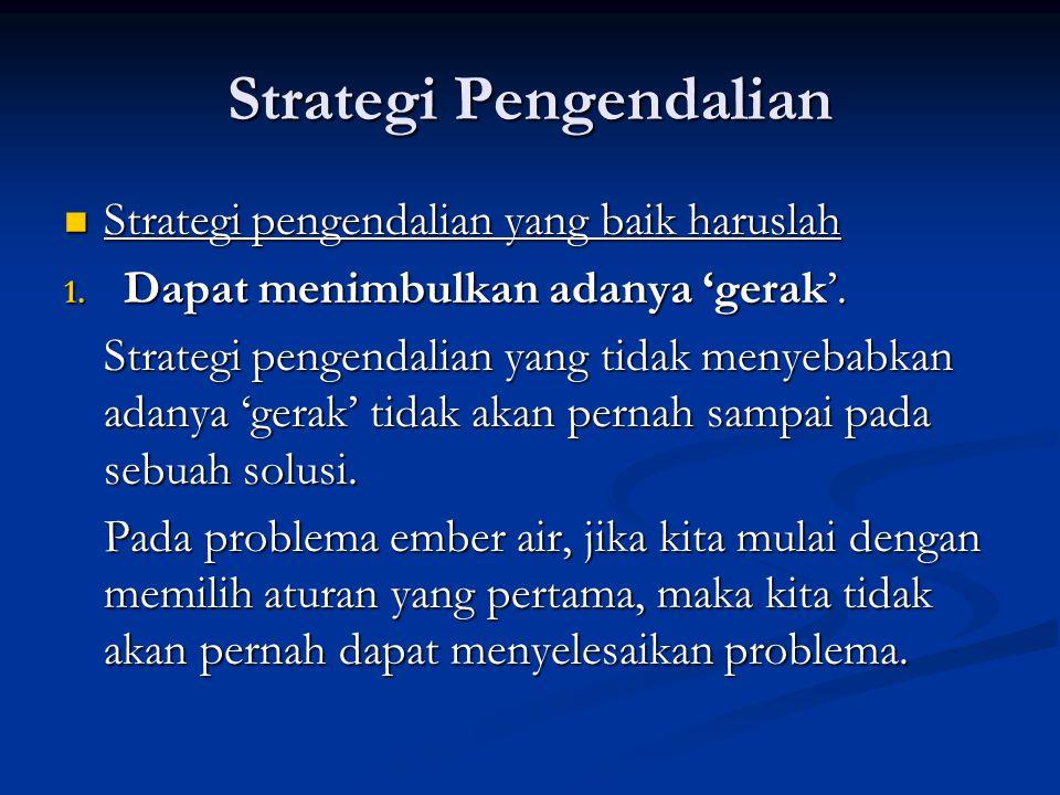 Strategi Pengendalian Strategi pengendalian yang baik haruslah Strategi pengendalian yang baik haruslah 1. Dapat menimbulkan adanya 'gerak'. Strategi