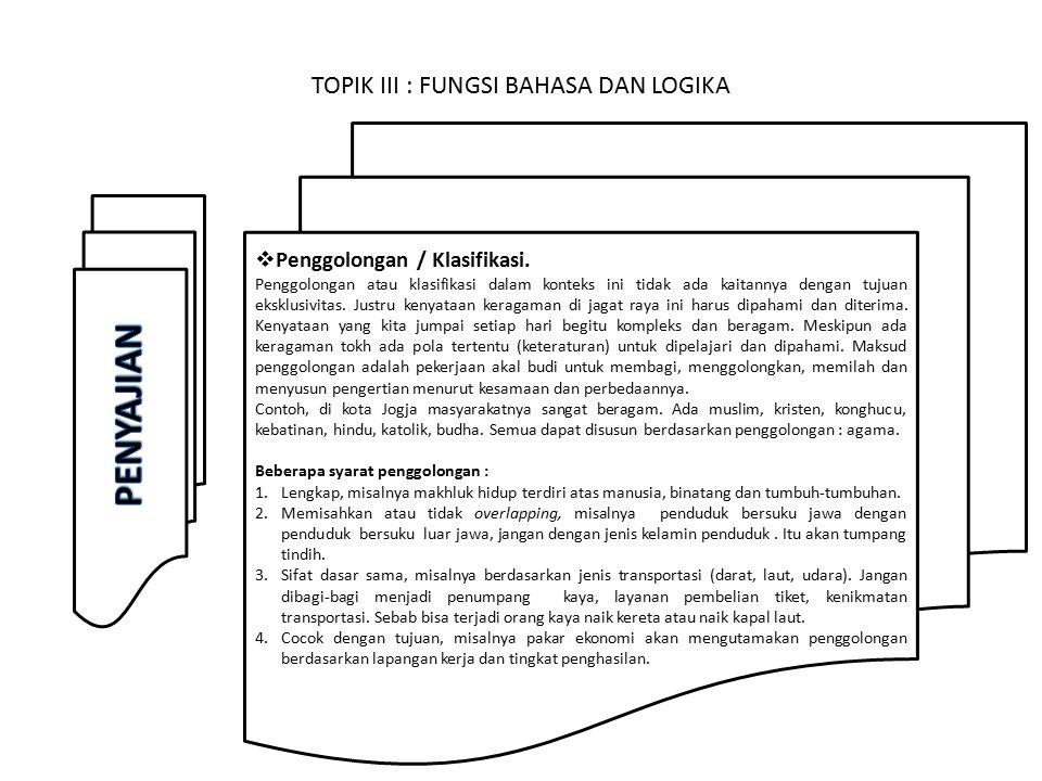 TOPIK III : FUNGSI BAHASA DAN LOGIKA  Penggolongan / Klasifikasi.