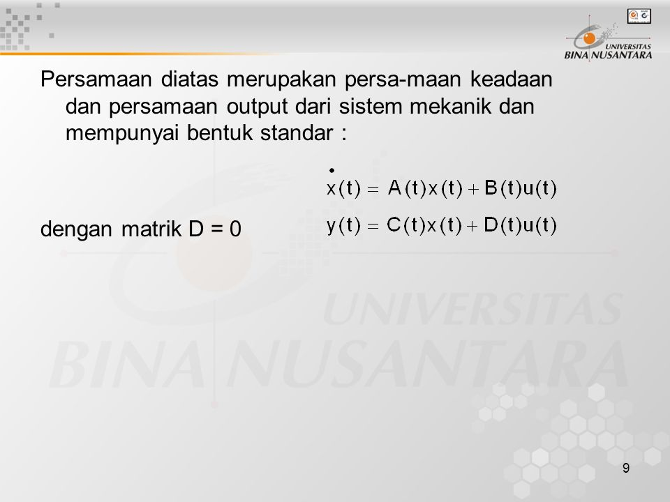 9 Persamaan diatas merupakan persa-maan keadaan dan persamaan output dari sistem mekanik dan mempunyai bentuk standar : dengan matrik D = 0