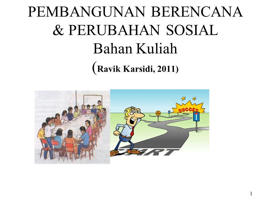1 PEMBANGUNAN BERENCANA & PERUBAHAN SOSIAL Bahan Kuliah ( Ravik Karsidi, 2011)