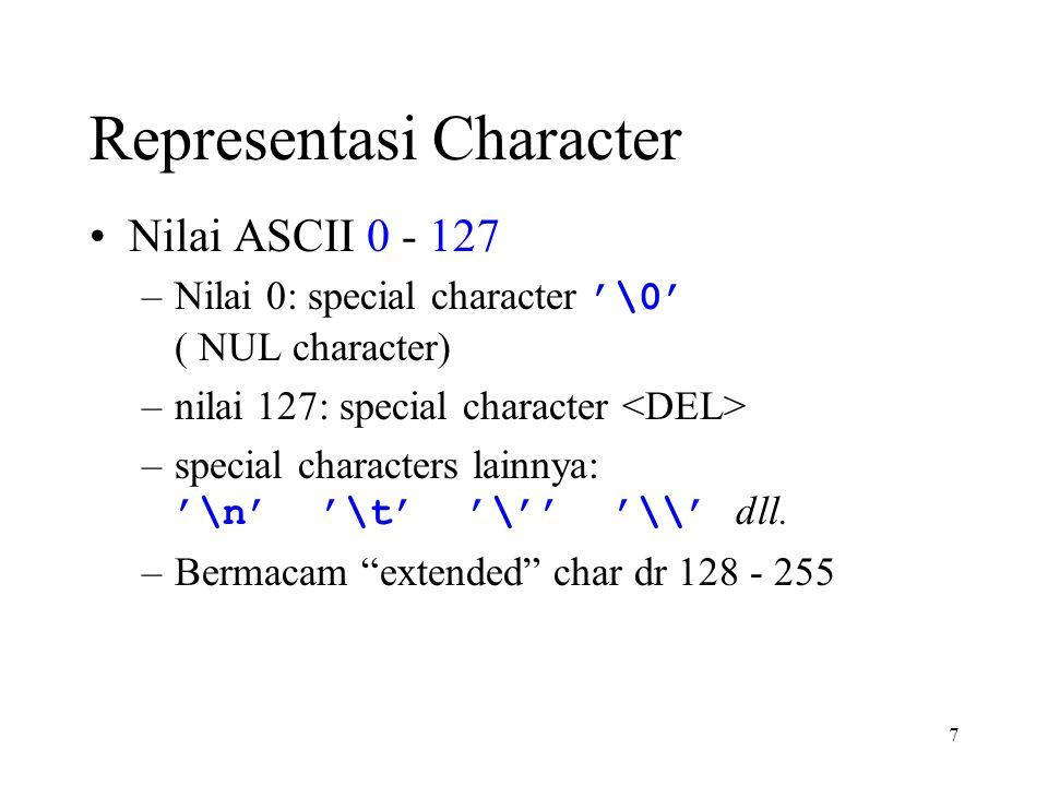 7 Representasi Character Nilai ASCII 0 - 127 –Nilai 0: special character '\0' ( NUL character) –nilai 127: special character –special characters lainnya: '\n' '\t' '\'' '\\' dll.