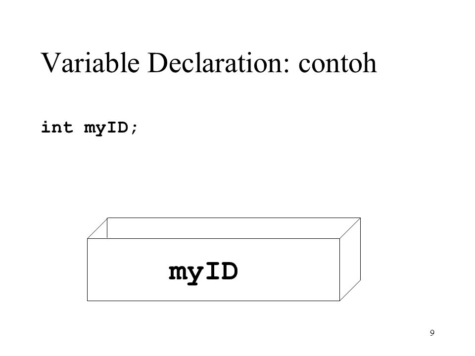 9 Variable Declaration: contoh int myID; myID