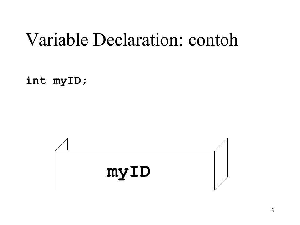 10 Variable Declaration: contoh int myID; char my_initial = 'J'; Single forward quotes atau apostrophe ( ' ) bukan back quotes ( ' )