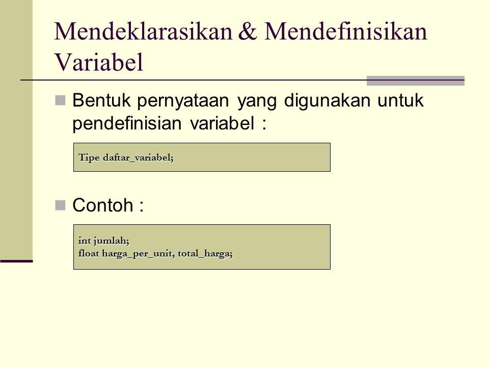Memberikan Nilai ke Variabel Bentuk pernyataan yang digunakan memberikan nilai ke variabel yang telah dideklarasikan : Contoh : variabel = nilai; jumlah = 10; harga_per_unit = 17.5;