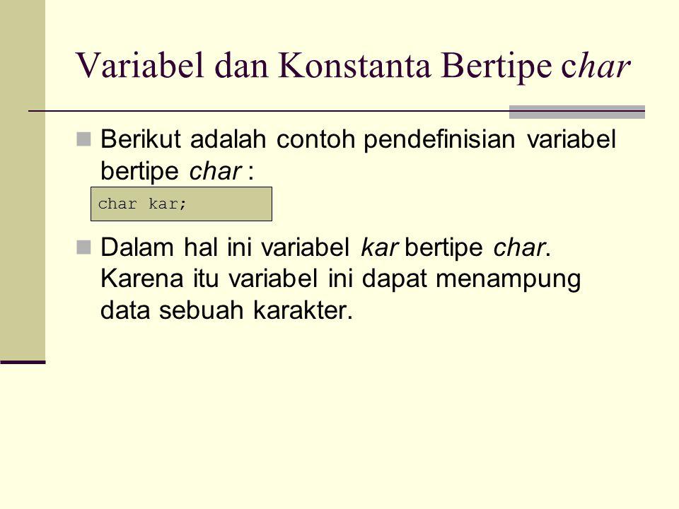Contoh Program #include void main() { char kar;//pendefinisian variabel kar kar = A ;//penugasan 'A' ke variabel kar cout<< Isi kar = <<kar<< \n ; kar = 66; cout<< Isi kar = <<kar<<endl; getch(); }