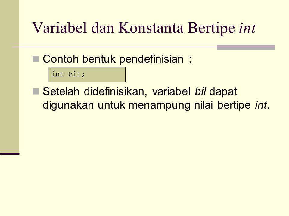 Contoh Program #include void main() { int bil;//pendefinisian variabel bil bil = 32763;//penugasan 32763 ke variabel bil cout<< Isi bil = <<bil<<endl; bil = -66; cout<< Isi bil = <<bil<<endl; getch(); }