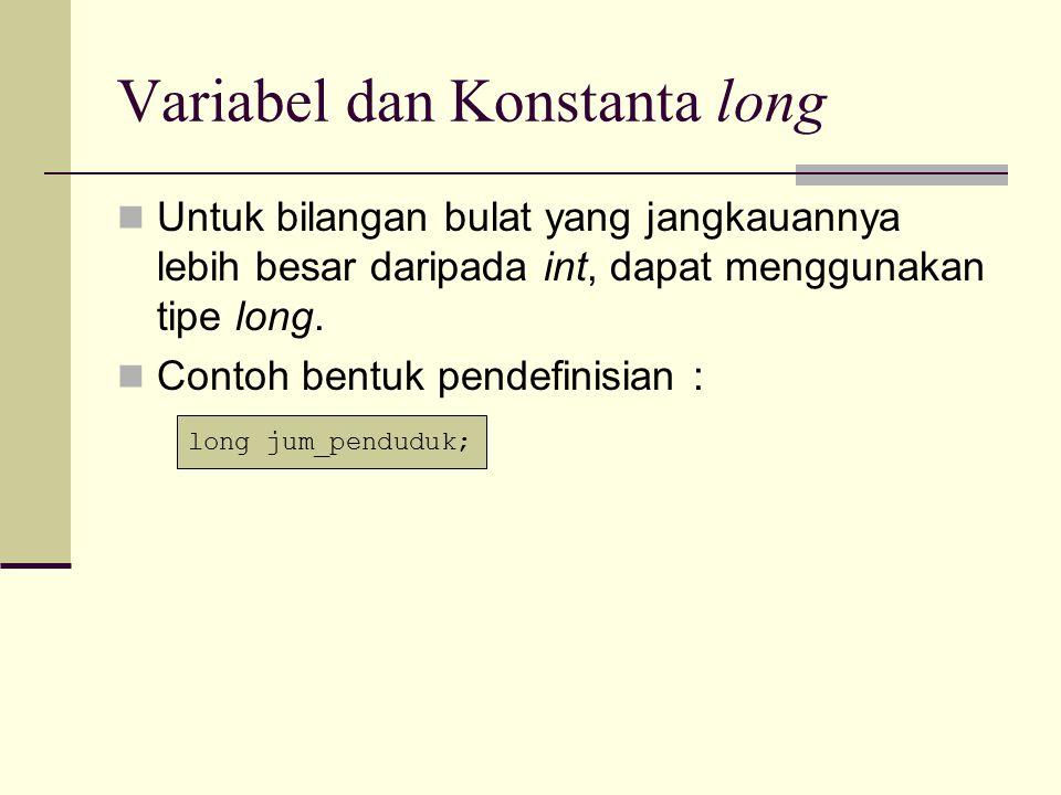 Contoh Program #include void main() { long jum_penduduk; //variabel jum_penduduk jum_penduduk = 170123456; cout<< Jumlah Penduduk = <<jum_penduduk<<endl; getch(); }