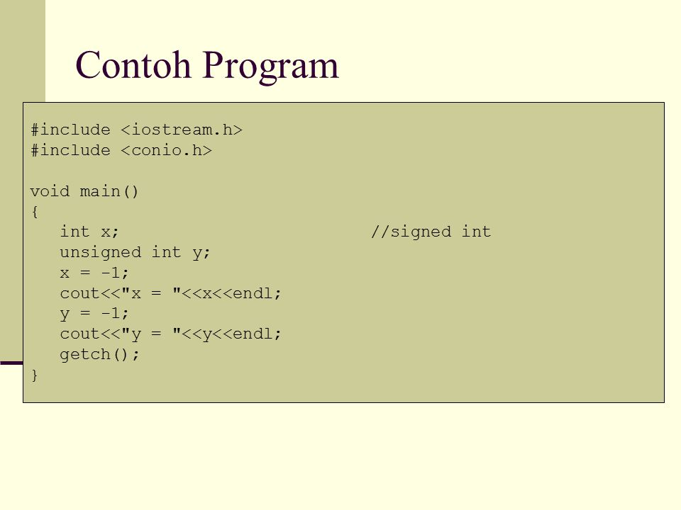 Contoh Program #include void main() { int x;//signed int unsigned int y; x = -1; cout<<