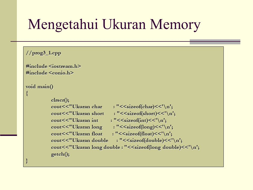 Mengetahui Ukuran Memory //prog3_1.cpp #include #include void main() {clrscr(); cout<<