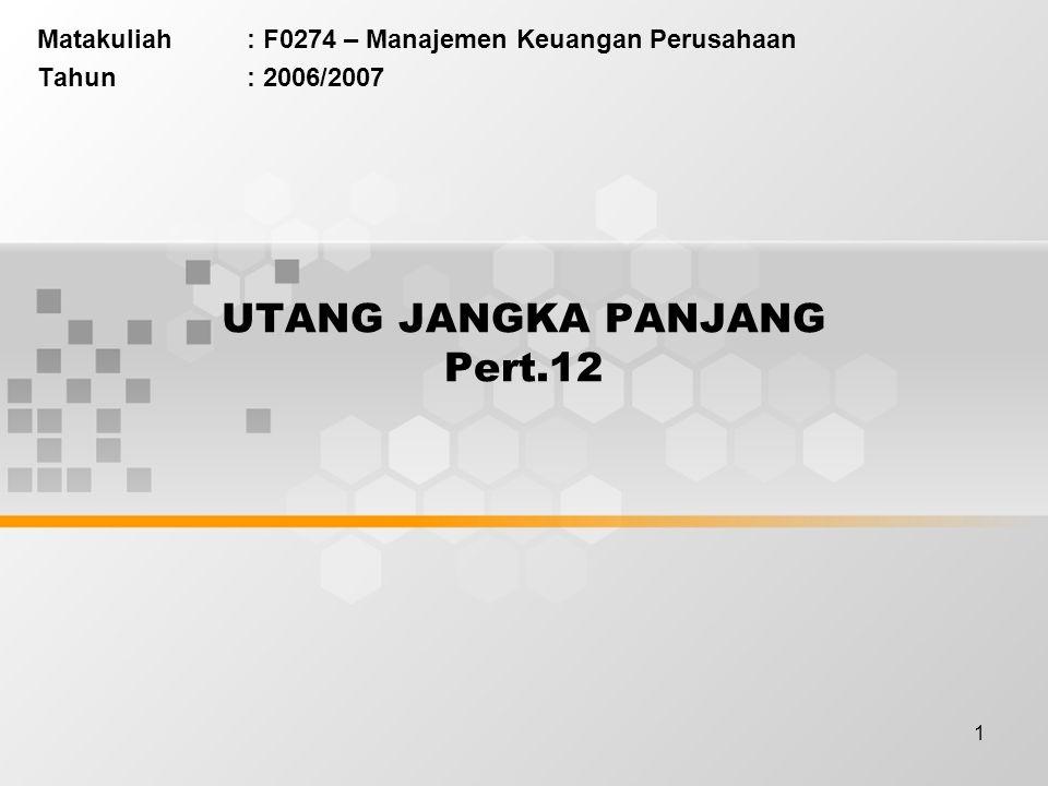 1 UTANG JANGKA PANJANG Pert.12 Matakuliah: F0274 – Manajemen Keuangan Perusahaan Tahun: 2006/2007