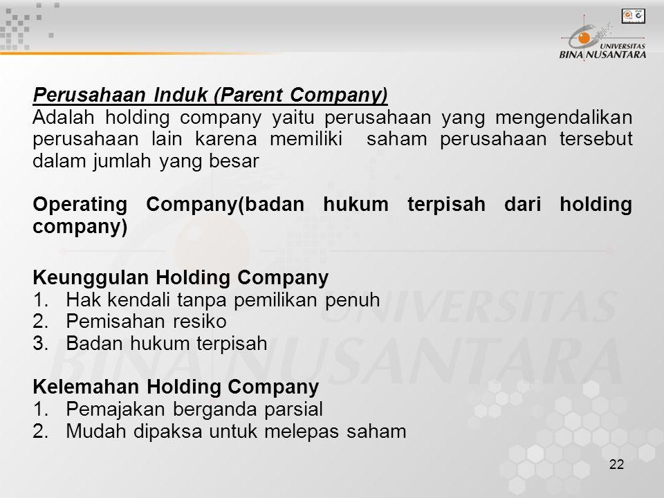 22 Perusahaan Induk (Parent Company) Adalah holding company yaitu perusahaan yang mengendalikan perusahaan lain karena memiliki saham perusahaan terse