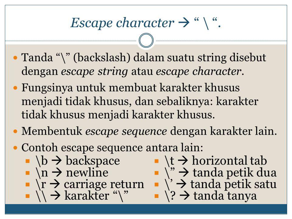 """Escape character  """" \ """". Tanda """"\"""" (backslash) dalam suatu string disebut dengan escape string atau escape character. Fungsinya untuk membuat karakte"""
