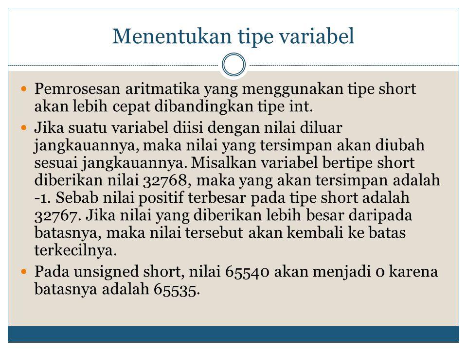 Menentukan tipe variabel Pemrosesan aritmatika yang menggunakan tipe short akan lebih cepat dibandingkan tipe int. Jika suatu variabel diisi dengan ni